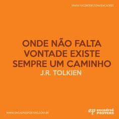 Onde não falta vontade existe sempre um caminho - J.R. Tolkien http://www.encadreeposters.com.br/