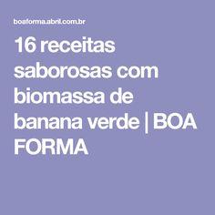 16 receitas saborosas com biomassa de banana verde | BOA FORMA