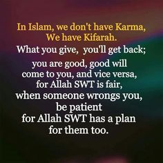 In islam we don't have karma,we have Kifarah..Allah is not unfair and Allah is best planner.just be patient <3