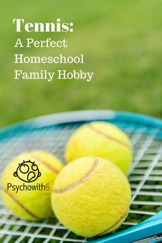 Tennis: A Perfect Homeschool Family Hobby