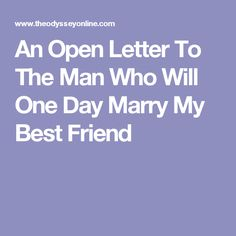 An open letter to the best friend i didnt see coming letters an open letter to the man who will one day marry my best friend spiritdancerdesigns Image collections