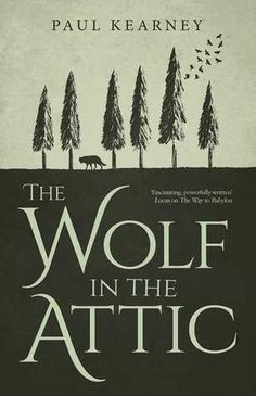 The Wolf in the Attic by Paul Kearney - May 10th 2016 by Solaris
