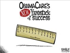 ObamaCare's NEW Yardstick of Success - Political Cartoons by Eric Allie