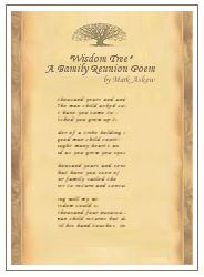 Wisdom Tree  - A Printable Family Reunion Poem -   A thousand years and thirty three  The man child spoke curiously  Wisdom tree what did you see  of 62 generations that came to be  Holding court under this tree    As scribe to each and every case  Much I gathered from this single place  With each page turned the lessons learned  Passed unto sons whose seats were earned    Mother, daughter bonds congealed  Unto her sons their purpose revealed  an honor that settles his very soul...
