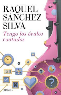 Raquel Sánchez Silva comparte en su blog 'Comerse el mundo' un avance de la introducción de su novela 'Tengo los óvulos contados', de próxima publicación en Planeta.