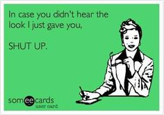 Shut. Up.