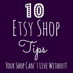 10 Etsy Shop Tips Your Shop Can't Live Without- Not doing these things could be killing your Etsy shop, and your income potential!!