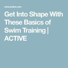 Get Into Shape With These Basics of Swim Training | ACTIVE