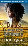 Free Kindle Book -   Tamara - A Bride To Be Cherished: Mail Order Bride Historical Romance (Out of the Shadows & Into The Light Book 1)