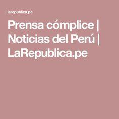 Prensa cómplice | Noticias del Perú | LaRepublica.pe