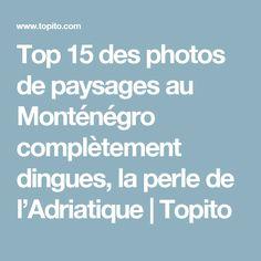 Top 15 des photos de paysages au Monténégro complètement dingues, la perle de l'Adriatique | Topito
