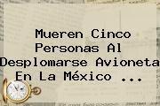 http://tecnoautos.com/wp-content/uploads/imagenes/tendencias/thumbs/mueren-cinco-personas-al-desplomarse-avioneta-en-la-mexico.jpg Noticias Queretaro. Mueren cinco personas al desplomarse avioneta en la México ..., Enlaces, Imágenes, Videos y Tweets - http://tecnoautos.com/actualidad/noticias-queretaro-mueren-cinco-personas-al-desplomarse-avioneta-en-la-mexico/
