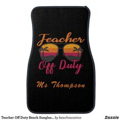 Shop Teacher Off Duty Beach Sunglasses Personalized Car Floor Mat created by beachvacation. Car Mats, Car Floor Mats, Cool Car Accessories, Beach Sunglasses, School Gifts, Off Duty, Cool Cars, Teacher, Flooring