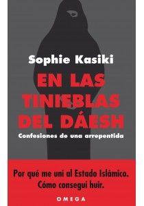 """""""EN LAS TINIEBLAS DEL DÁESH"""" de Sophie Kasiki Un testimonio absolutamente único. Por primera vez un niño es exfiltrado del territorio del Estado Islámico, un lugar del cual nunca se vuelve.  Sophie Kasiki, una asistente social, conoce tres jóvenes musulmanes que la convencerán progresivamente de convertirse al Islam y de partir hacia Raqa con su hijo de cuatro años. Signatura: N KAS enl"""