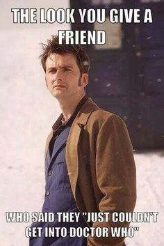 ''The look you give your friend when they say they ''just couldn't get into Doctor Who.' '' (Doctor Who - BBC Series) source: The Doctor , or the Doctor if you started late in life becoming a whovian 🤔 The Doctor, Doctor Who, Tenth Doctor, Flirting Humor, Flirting Quotes, Trust, Don't Blink, Time Lords, David Tennant