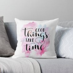 """""""Good Things Take Time Quote"""" by Andy Mako   Redbubble Hand Lettering Art, Good Things Take Time, Time Quotes, Letter Art, Bed Pillows, Finding Yourself, Inspirational Quotes, Canvas Prints, Design"""