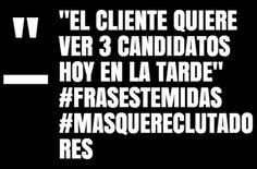 El cliente quiere ver 3 candidatos hoy en la tarde... #FrasesTemidas #MasQueReclutadores