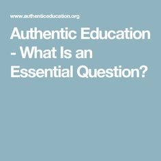 Authentic Education - What Is an Essential Question?