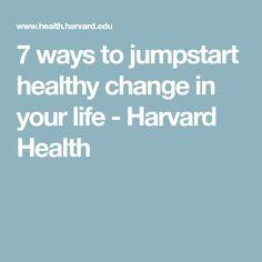 7 ways to jumpstart healthy change in your life - Harvard Health