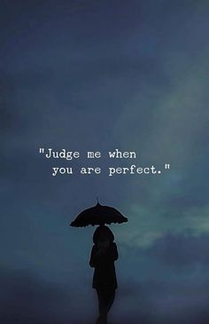 Positive Quotes :Judge me when you are perfect. Inspirational Positive Quotes :Judge me when you are perfect.Inspirational Positive Quotes :Judge me when you are perfect. Wisdom Quotes, True Quotes, Best Quotes, Motivational Quotes, Inspirational Quotes, Quotes Quotes, Woman Quotes, Bible Quotes, Judge Quotes