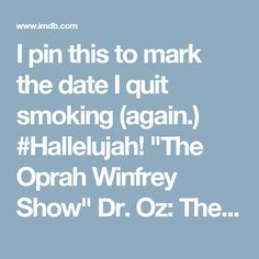 """I pin this to mark the date I quit smoking (again.) #Hallelujah! """"The Oprah Winfrey Show"""" Dr. Oz: The Latest Secrets to Quit Smoking (TV Episode…"""
