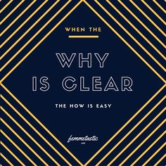 When The Why Is Clear...