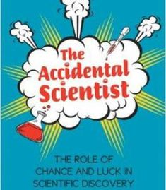The Accidental Scientist: The Role Of Chance And Luck In Scientific Discovery PDF