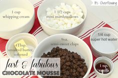 5-Ingredient Simple Chocolate Mousse:    4 TBS unsalted butter, softened  1/4 C super hot water  1 1/2 mini marshmallows  9 oz semi-sweet chocolate chips  1 tsp vanilla extract  1 C whipping cream (if preferred, add 1/4 C for garnishing)