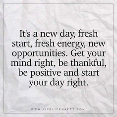 Today Is A New Day Quote Gallery its a new day fresh start fresh energy new opportunity Today Is A New Day Quote. Here is Today Is A New Day Quote Gallery for you. Today Is A New Day Quote today is a new day so renew your mind this mornin. Fresh Start Quotes, New Start Quotes, Great Day Quotes, Fresh Quotes, Quote Of The Day, New Journey Quotes, Gurbani Quotes, Daily Quotes, Life Quotes