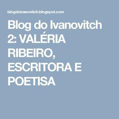 Blog do Ivanovitch 2: VALÉRIA RIBEIRO, ESCRITORA E POETISA