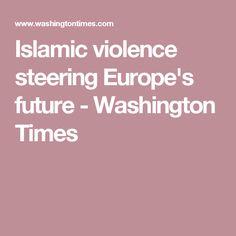 Islamic violence steering Europe's future - Washington Times