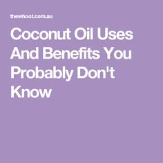 Coconut Oil Uses And Benefits You Probably Don't Know