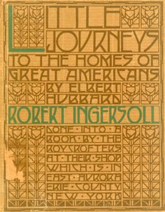 Elbert Hubbard.  Little Journey to the Home of Robert G. Ingersoll.  East Aurora, NY: The Roycrofters, 1930 [c. 1902]