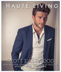Scott Eastwood covers the most recent issue of Haute Living.