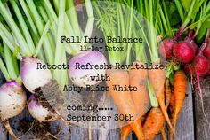 Save the Date- September 30th!  Fall Into Balance 11-Day Detox  Reboot: Refresh: Revitalize