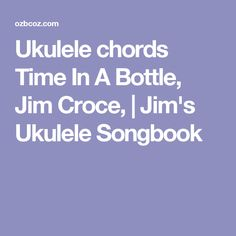 Ukulele chords Time In A Bottle, Jim Croce, | Jim's Ukulele Songbook