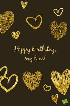 Happy Birthday, my love! Golden hearts.