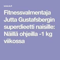 Fitnessvalmentaja Jutta Gustafsbergin superdieetti naisille: Näillä ohjeilla -1 kg viikossa Herbal Remedies, Natural Remedies, Health Tips, Health Care, Face Exercises, Apple Body, Diffuser Recipes, Health Education, Weight Loss Motivation