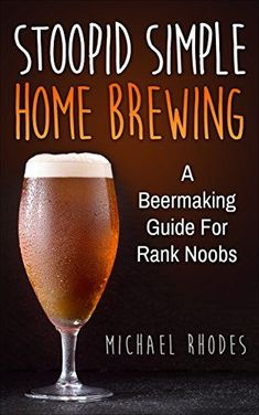 Stoopid Simple Home Brewing: A Beermaking Guide For Rank Noobs PDF #homebrewing