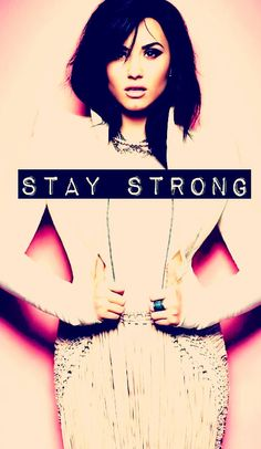 Demi Lovato ♥ Stay Strong #StayStrong  #DemiLovato