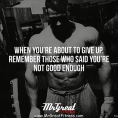When you are about to give up remember those who said you are not good enough.  fitness daily quotes fitness motivation Fitness workout Fitness Models Diet