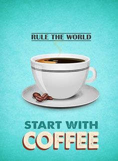 Rule the world...start with coffee.