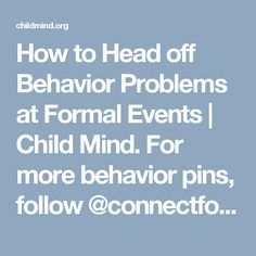 How to Head off Behavior Problems at Formal Events | Child Mind. For more behavior pins, follow @connectforkids