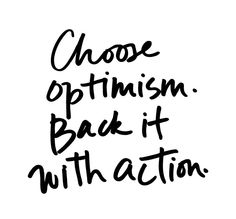 Choose optimism. Back it with action.                                                                                                                                                                                 More