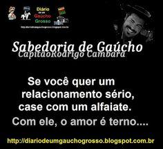 Diário de um Gaúcho Grosso: RELACIONAMENTO SÉRIO PELO CAPITÃO RODRIGO CAMBARÁ