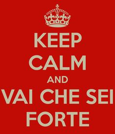 KEEP CALM AND VAI CHE SEI FORTE