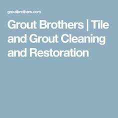 Grout Brothers   Tile and Grout Cleaning and Restoration