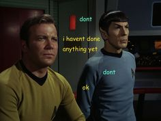 Even when Kirk is only thinking about doing something illogical, Kirk & Spock understand each other.