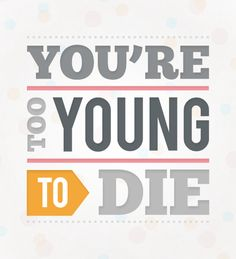 You're too young to die #slowdown