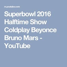 Superbowl 2016 Halftime Show Coldplay Beyonce Bruno Mars - YouTube